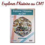 """J'ai testé """"Explorer l'histoire au CM1"""""""