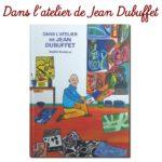 """""""Dans l'atelier de Jean Dubuffet"""" de Sophie Daxhelet"""